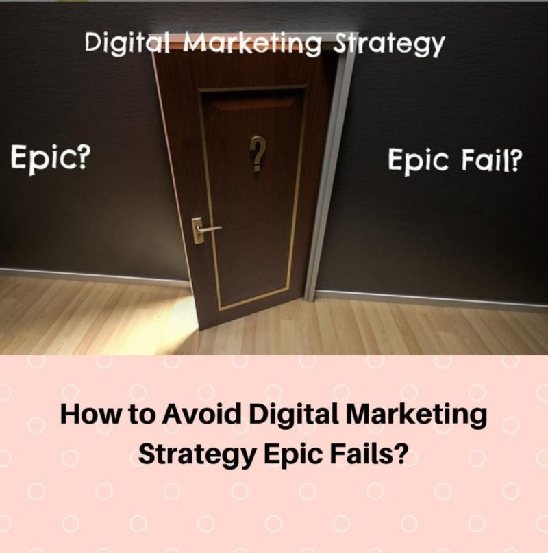 How to Avoid Digital Marketing Strategy Epic Fails?